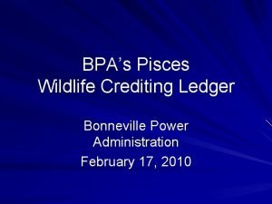BPAs Pisces Wildlife Crediting Ledger Bonneville Power Administration