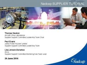 Nadcap SUPPLIER TUTORIAL Thomas Newton Aircraft XRay Laboratories