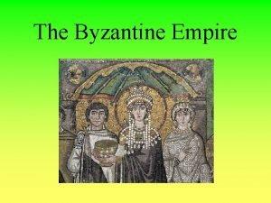 The Byzantine Empire Byzantine Empire Marks the division
