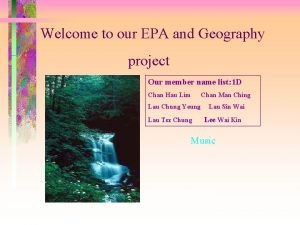 Welcome to our EPA and Geography project Our