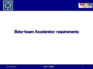 Betabeam Accelerator requirements M Benedikt PAF CERN 1