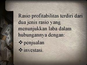 Rasio profitabilitas terdiri dari dua jenis rasio yang