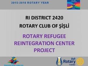 2015 2016 ROTARY YEAR RI DISTRICT 2420 ROTARY