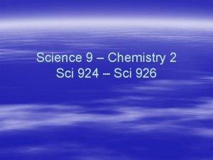 Science 9 Chemistry 2 Sci 924 Sci 926