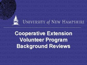 Cooperative Extension Volunteer Program Background Reviews BACKGROUND CHECKS