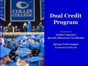 Dual Credit Program Presented by Deidra Carpenter Special