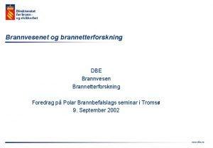 Brannvesenet og brannetterforskning DBE Brannvesen Brannetterforskning Foredrag p