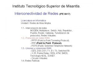 Instituto Tecnolgico Superior de Misantla Interconectividad de Redes