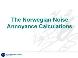 The Norwegian Noise Annoyance Calculations Background The national