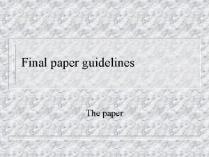 Final paper guidelines The paper Nuts and bolts