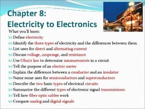 Chapter 8 Electricity to Electronics What youll learn