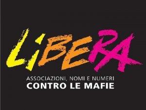 LIBERA GLI OBBIETTIVI DI LIBERA Libera Associazioni nomi