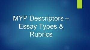 MYP Descriptors Essay Types Rubrics MYP Descriptors A