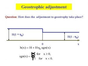 Geostrophic adjustment Question How does the adjustment to