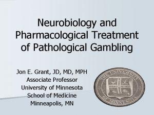 Neurobiology and Pharmacological Treatment of Pathological Gambling Jon