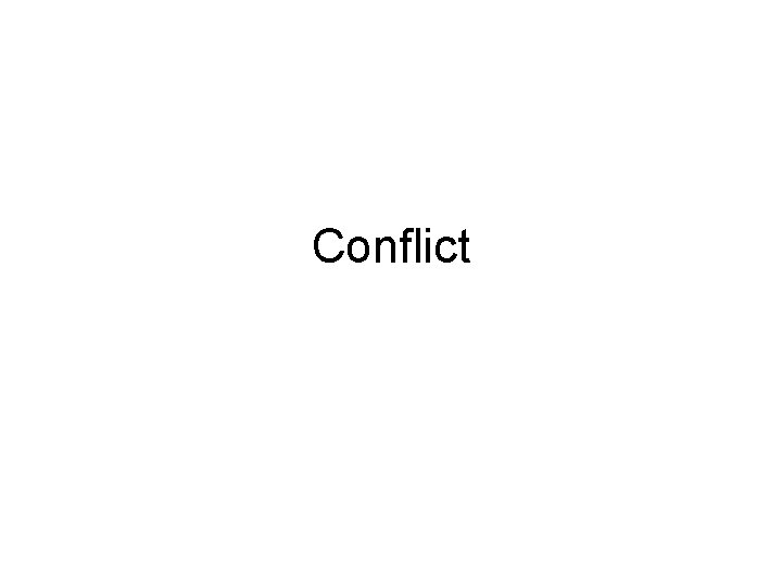 Conflict Conflict Conflict A struggle between opposing forces