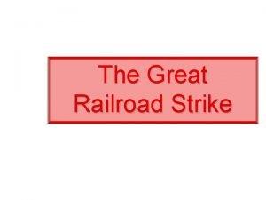 The Great Railroad Strike The Great Railroad Strike