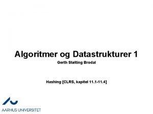 Algoritmer og Datastrukturer 1 Gerth Stlting Brodal Hashing