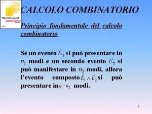 CALCOLO COMBINATORIO Principio fondamentale del calcolo combinatorio Se