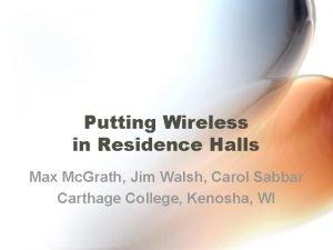 Putting Wireless in Residence Halls Max Mc Grath