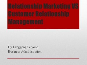 Relationship Marketing VS Customer Relationship Management By Langgeng