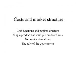 Costs and market structure Cost functions and market