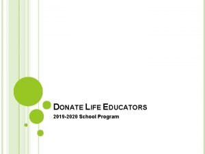DONATE LIFE EDUCATORS 2019 2020 School Program OVERVIEW
