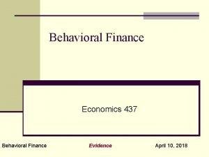 Behavioral Finance Economics 437 Behavioral Finance Evidence April