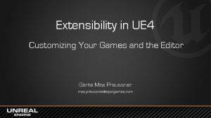 Extensibility in UE 4 Customizing Your Games and