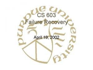 CS 603 Failure Recovery April 19 2002 Failure