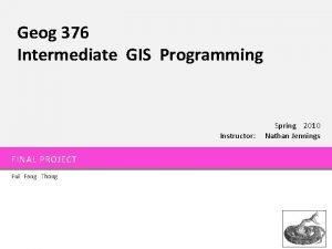 Geog 376 Intermediate GIS Programming Instructor FINAL PROJECT