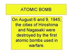 ATOMIC BOMB On August 6 and 9 1945