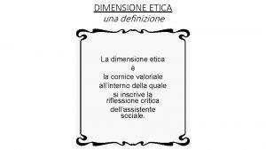 DIMENSIONE ETICA una definizione La dimensione etica la