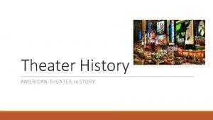 Theater History AMERICAN THEATER HISTORY American Theatre History