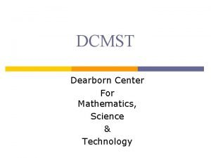 DCMST Dearborn Center For Mathematics Science Technology Who