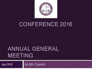 CONFERENCE 2016 ANNUAL GENERAL MEETING July 2016 ALSA