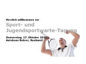 Herzlich willkommen zur Sport und JugendsportwarteTagung Donnerstag 17