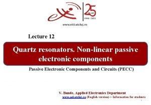 Lecture 12 Quartz resonators Nonlinear passive electronic components