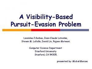 A VisibilityBased PursuitEvasion Problem Leonidas J Guibas JeanClaude
