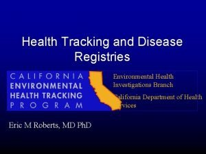 Health Tracking and Disease Registries Environmental Health Investigations