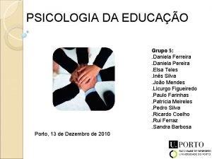 PSICOLOGIA DA EDUCAO Grupo 5 Daniela Ferreira Daniela