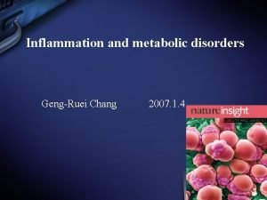 Inflammation and metabolic disorders GengRuei Chang 2007 1