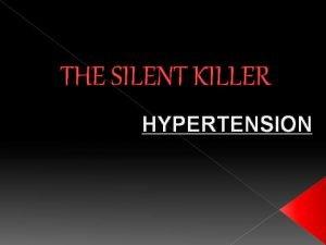 THE SILENT KILLER HYPERTENSION HYPERTENSION BLOOD pressure that