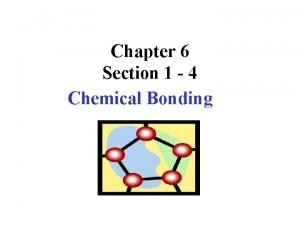 Chapter 6 Section 1 4 Chemical Bonding Chemical