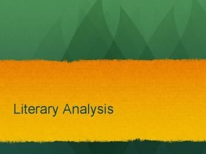 Literary Analysis WHAT IT IS The Literary Essay