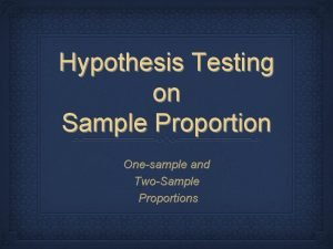Hypothesis Testing on Sample Proportion Onesample and TwoSample