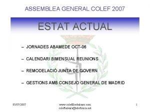 ASSEMBLEA GENERAL COLEF 2007 ESTAT ACTUAL JORNADES ABAMEDE