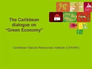 The Caribbean dialogue on Green Economy Caribbean Natural