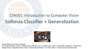 CS 4501 Introduction to Computer Vision Softmax Classifier