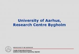 University of Aarhus Research Centre Bygholm U N